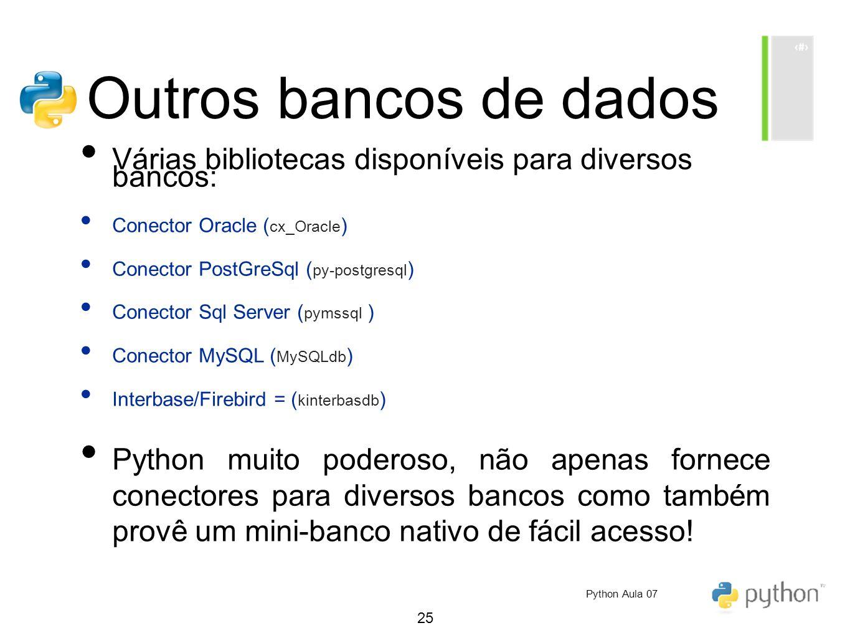 Outros bancos de dados Várias bibliotecas disponíveis para diversos bancos: Conector Oracle (cx_Oracle)
