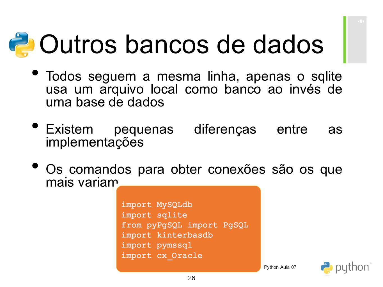 Outros bancos de dados Todos seguem a mesma linha, apenas o sqlite usa um arquivo local como banco ao invés de uma base de dados.