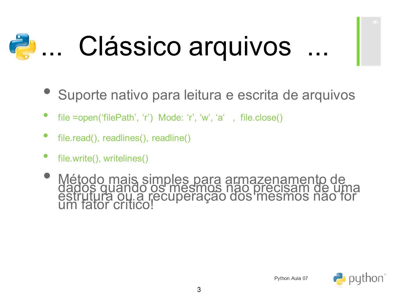 ... Clássico arquivos ... Suporte nativo para leitura e escrita de arquivos. file =open('filePath', 'r') Mode: 'r', 'w', 'a' , file.close()