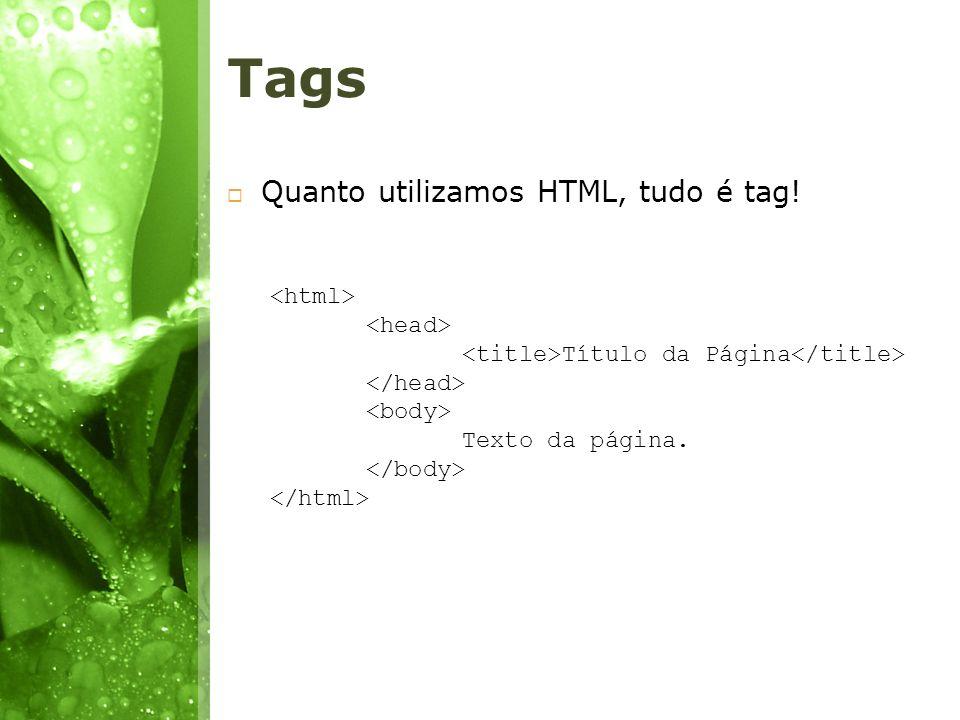 Tags Quanto utilizamos HTML, tudo é tag! <html> <head>