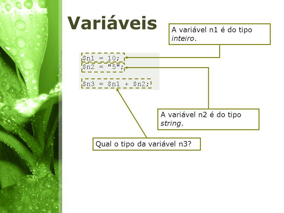 Variáveis A variável n1 é do tipo inteiro. $n1 = 10; $n2 = 5 ;