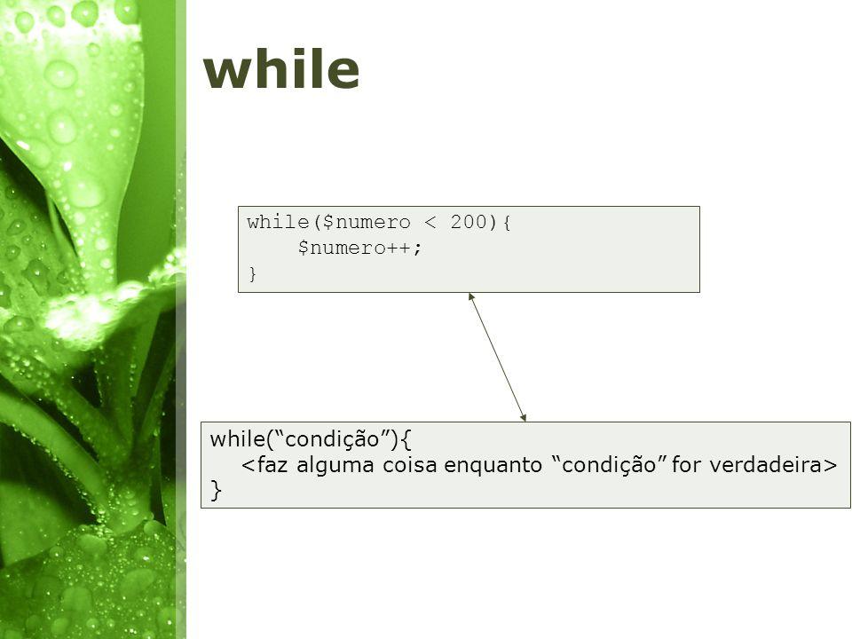 while while($numero < 200){ $numero++; } while( condição ){