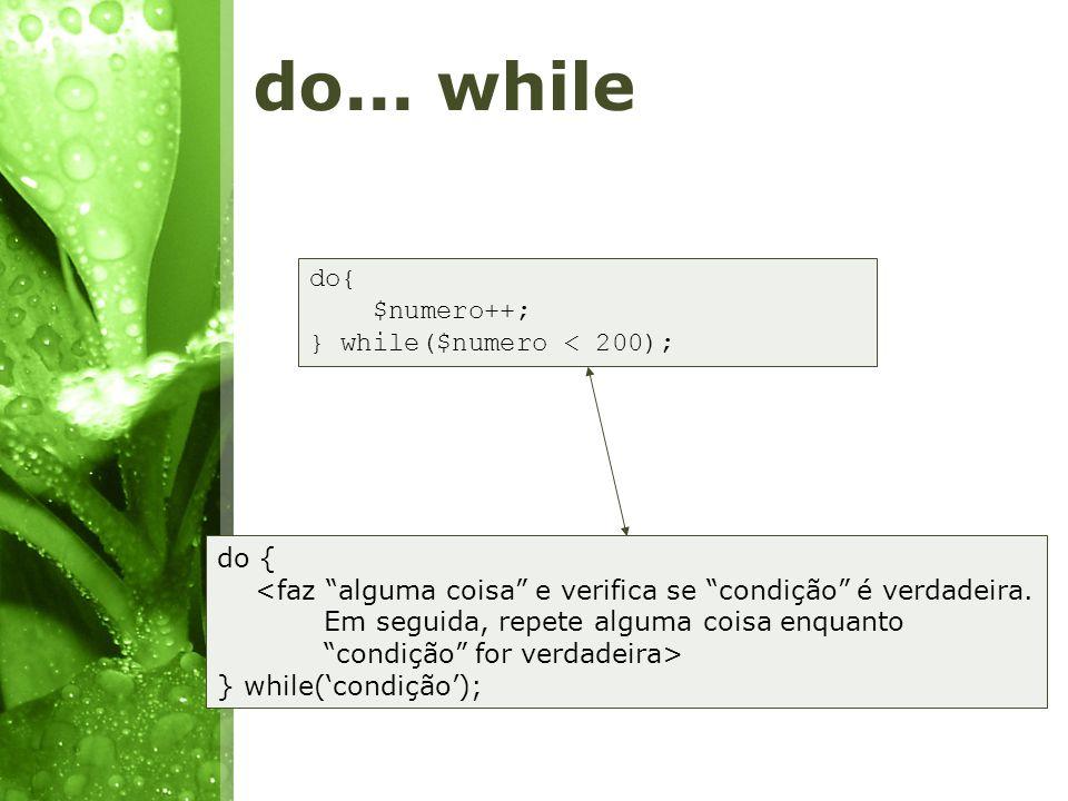 do... while do{ $numero++; } while($numero < 200); do {