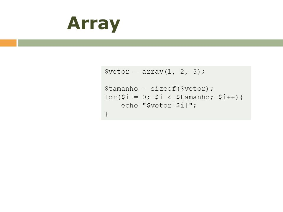 Array $vetor = array(1, 2, 3); $tamanho = sizeof($vetor);
