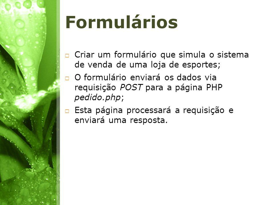 Formulários Criar um formulário que simula o sistema de venda de uma loja de esportes;