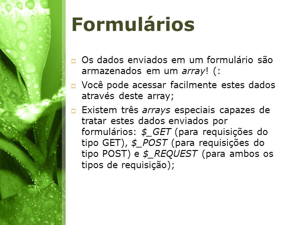 Formulários Os dados enviados em um formulário são armazenados em um array! (: Você pode acessar facilmente estes dados através deste array;
