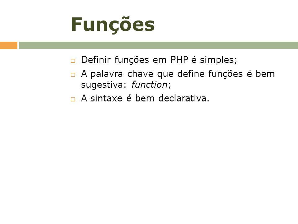 Funções Definir funções em PHP é simples;