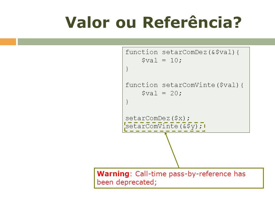 Valor ou Referência function setarComDez(&$val){ $val = 10; }