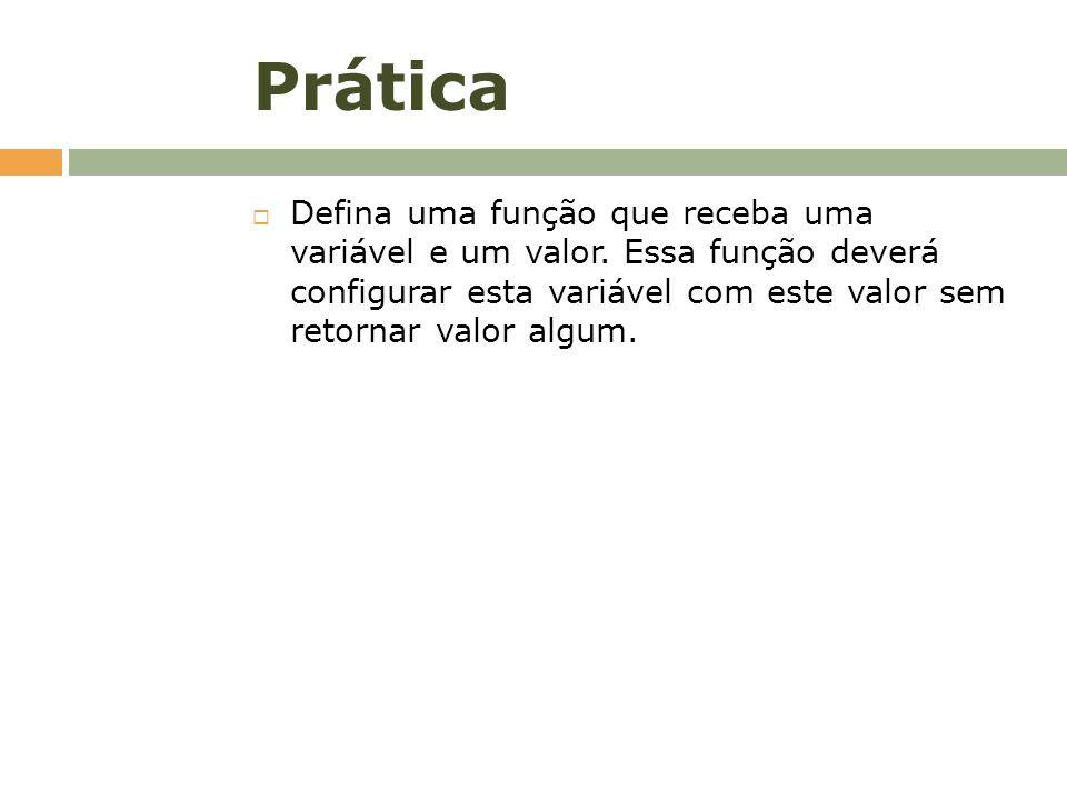 Prática Defina uma função que receba uma variável e um valor.
