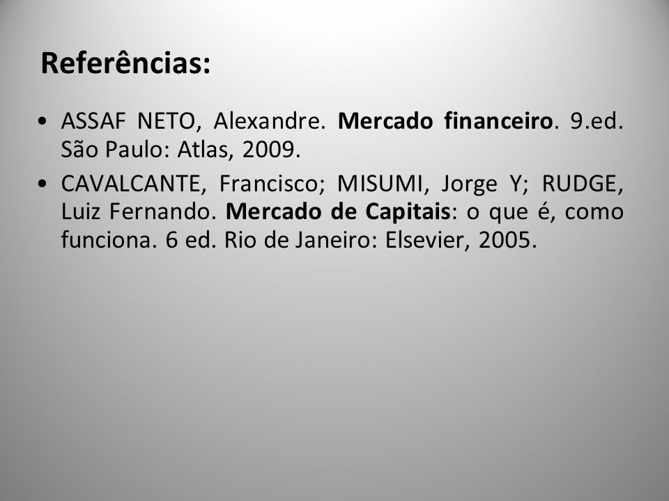 Referências: ASSAF NETO, Alexandre. Mercado financeiro. 9.ed. São Paulo: Atlas, 2009.
