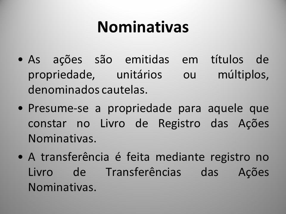 Nominativas As ações são emitidas em títulos de propriedade, unitários ou múltiplos, denominados cautelas.