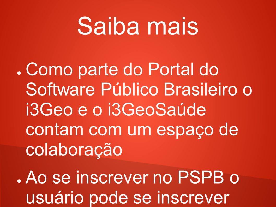 Saiba mais Como parte do Portal do Software Público Brasileiro o i3Geo e o i3GeoSaúde contam com um espaço de colaboração.