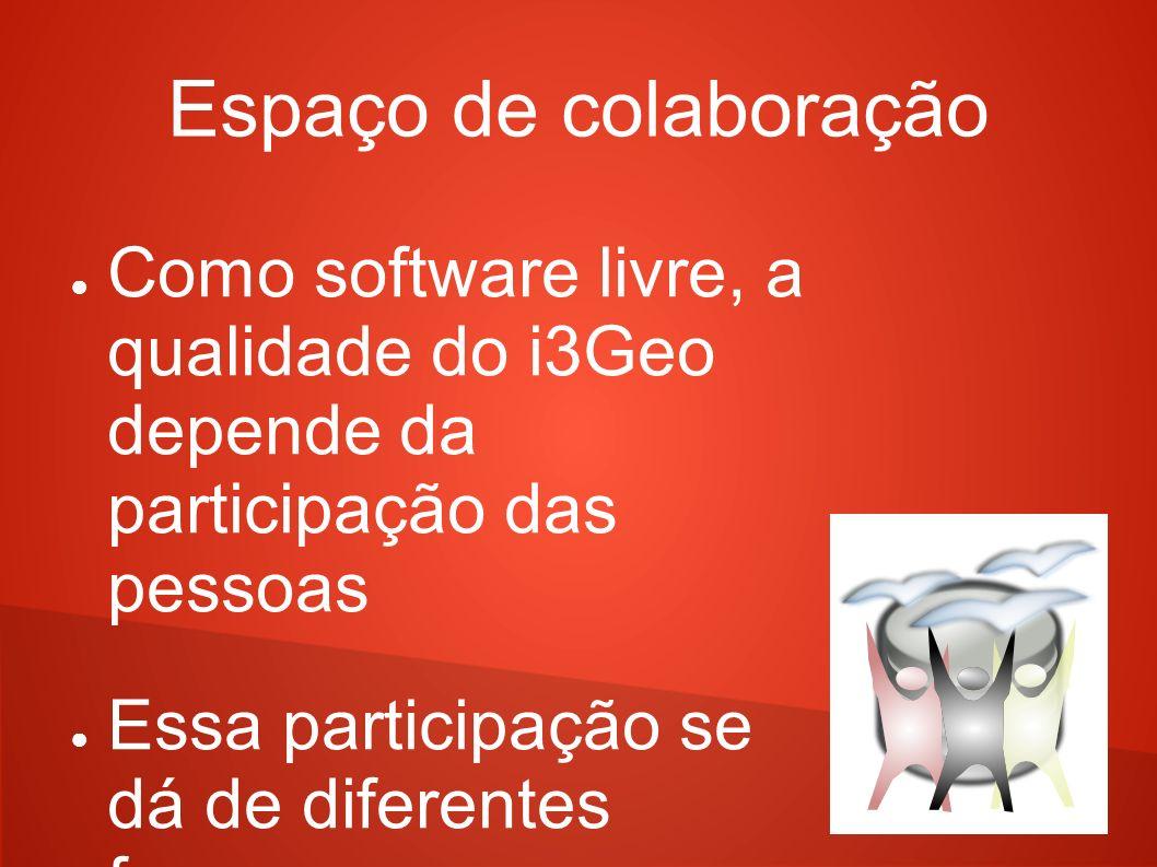 Espaço de colaboração Como software livre, a qualidade do i3Geo depende da participação das pessoas.