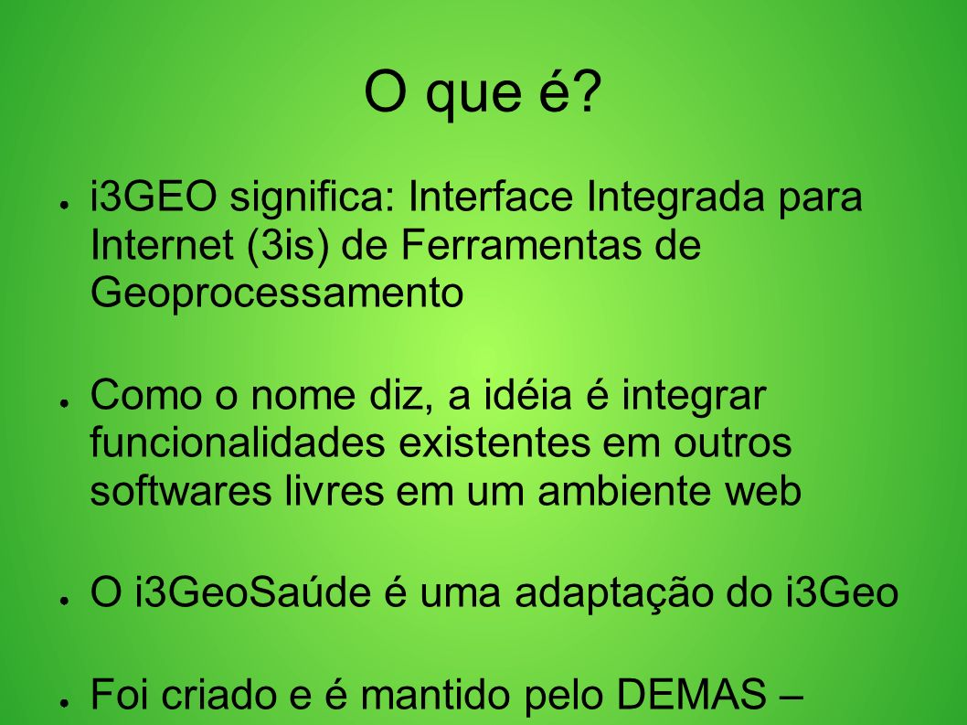 O que é i3GEO significa: Interface Integrada para Internet (3is) de Ferramentas de Geoprocessamento.