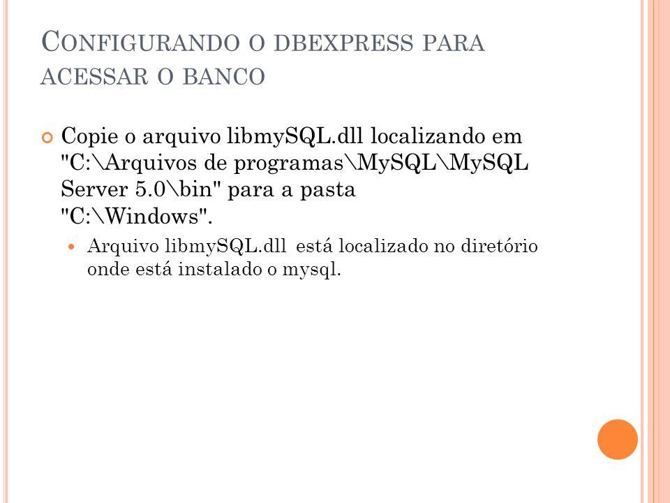 Configurando o dbexpress para acessar o banco
