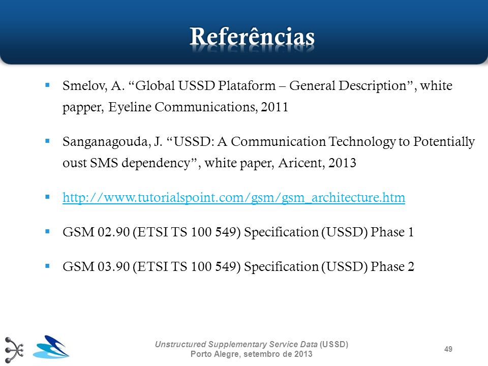 Referências Smelov, A. Global USSD Plataform – General Description , white papper, Eyeline Communications, 2011.