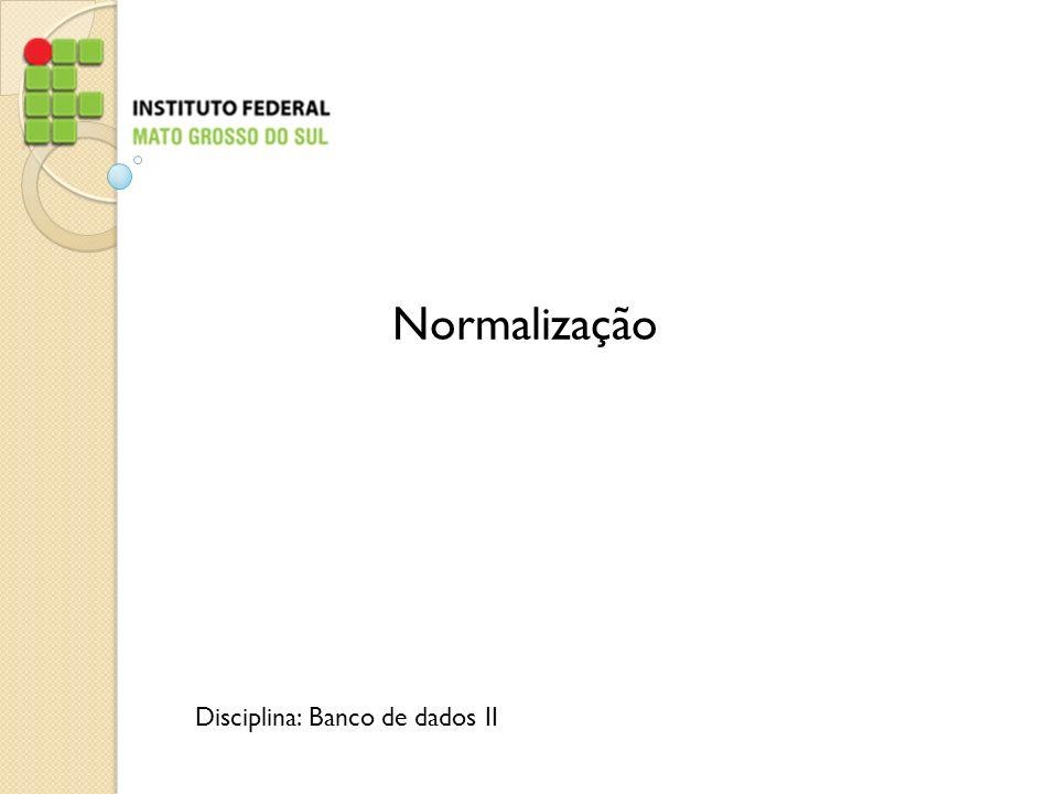 Normalização Disciplina: Banco de dados II