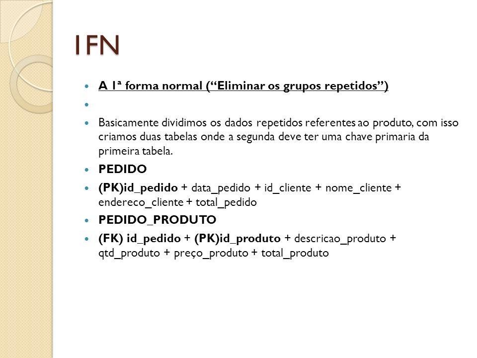 1FN A 1ª forma normal ( Eliminar os grupos repetidos )