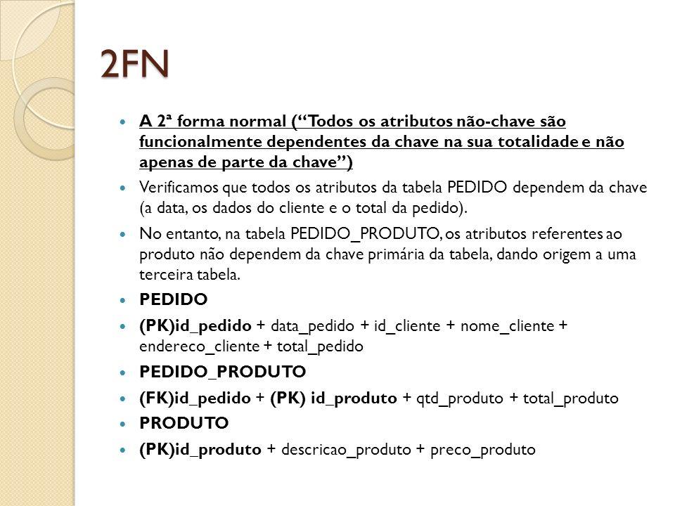 2FN A 2ª forma normal ( Todos os atributos não-chave são funcionalmente dependentes da chave na sua totalidade e não apenas de parte da chave )