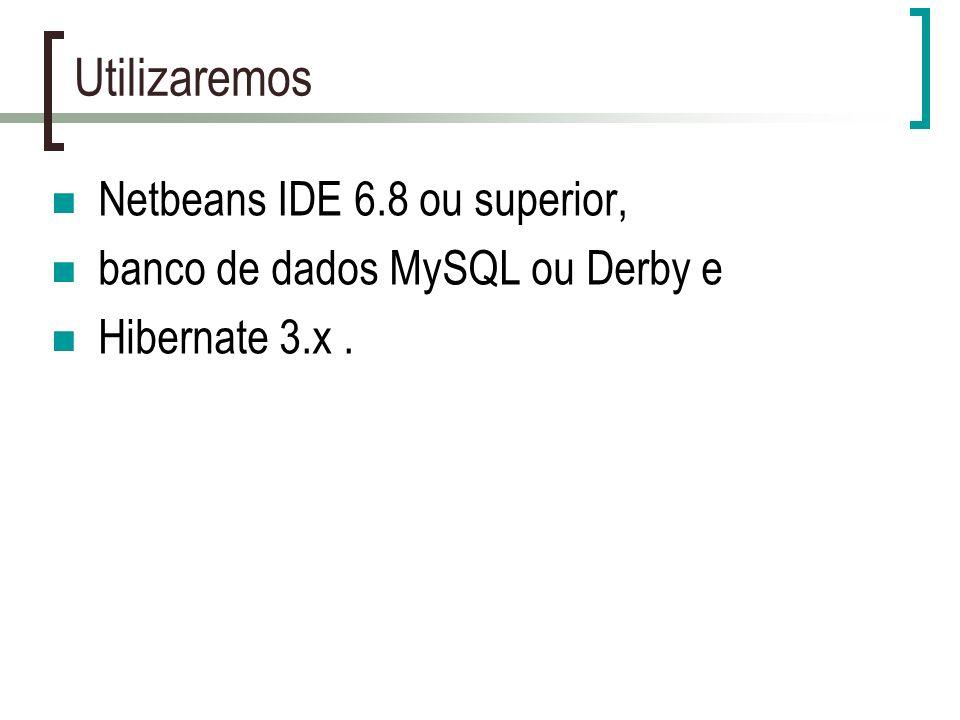 Utilizaremos Netbeans IDE 6.8 ou superior,