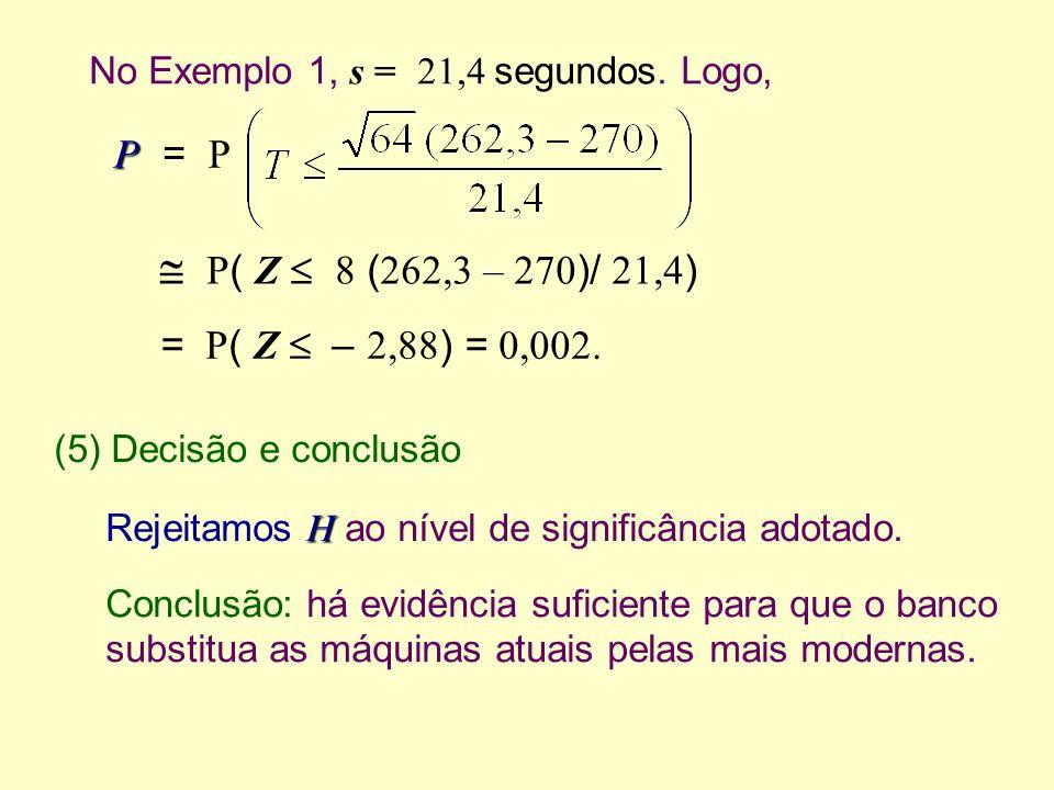 P = P  P( Z  8 (262,3 – 270)/ 21,4) = P( Z  – 2,88) = 0,002.