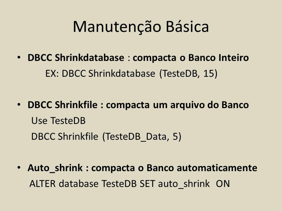 Manutenção Básica DBCC Shrinkdatabase : compacta o Banco Inteiro