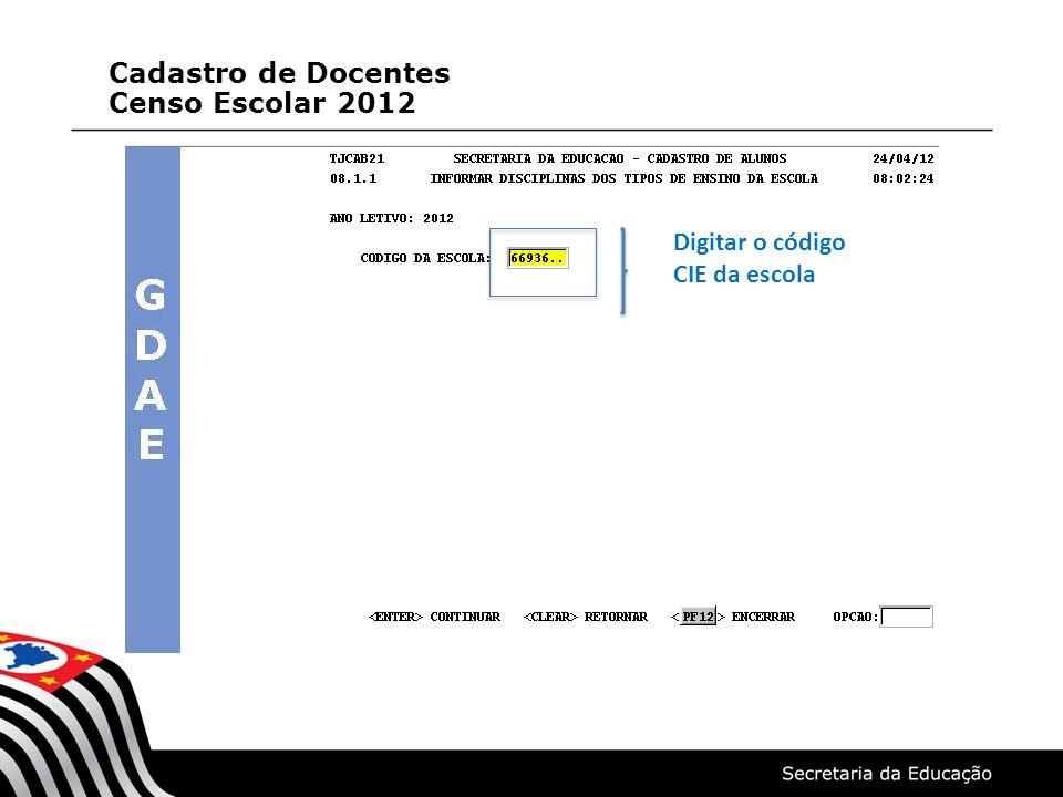 Cadastro de Docentes Censo Escolar 2012 Digitar o código CIE da escola
