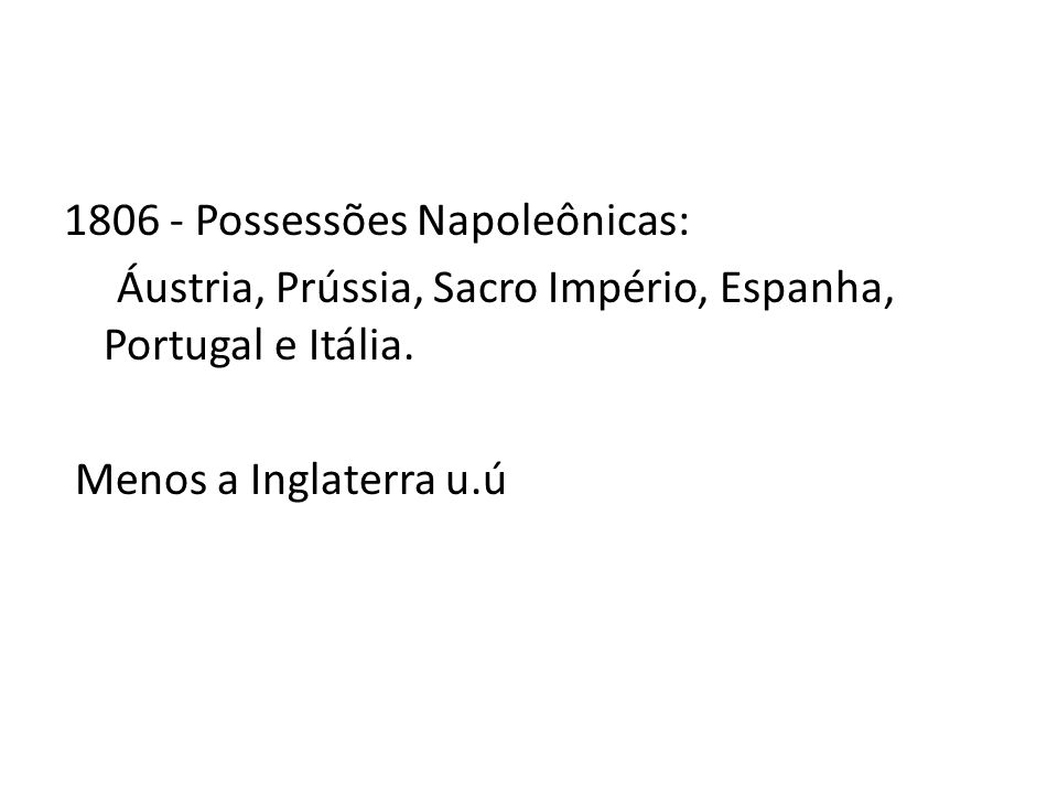 1806 - Possessões Napoleônicas: Áustria, Prússia, Sacro Império, Espanha, Portugal e Itália.