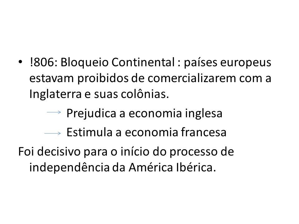 !806: Bloqueio Continental : países europeus estavam proibidos de comercializarem com a Inglaterra e suas colônias.