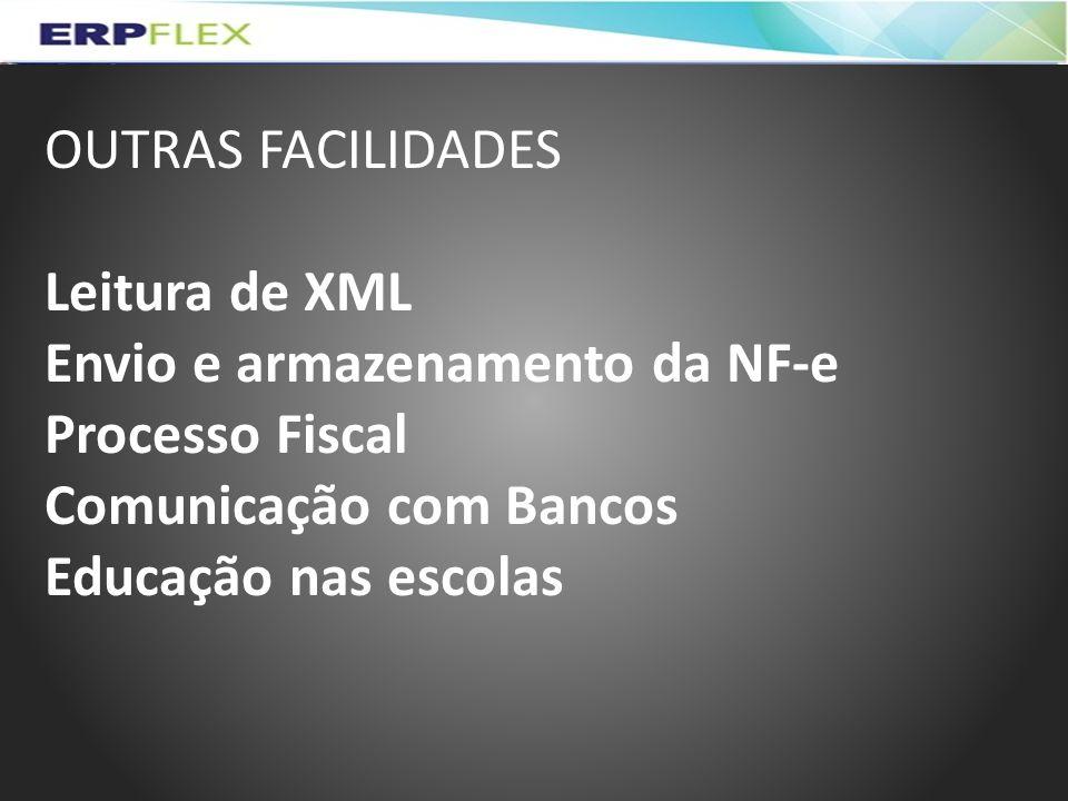 OUTRAS FACILIDADES Leitura de XML. Envio e armazenamento da NF-e. Processo Fiscal. Comunicação com Bancos.