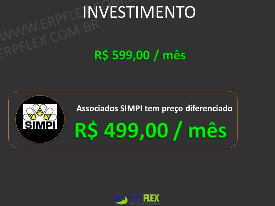 R$ 499,00 / mês INVESTIMENTO WWW.ERPFLEX.COM.BR WWW.ERPFLEX.COM.BR