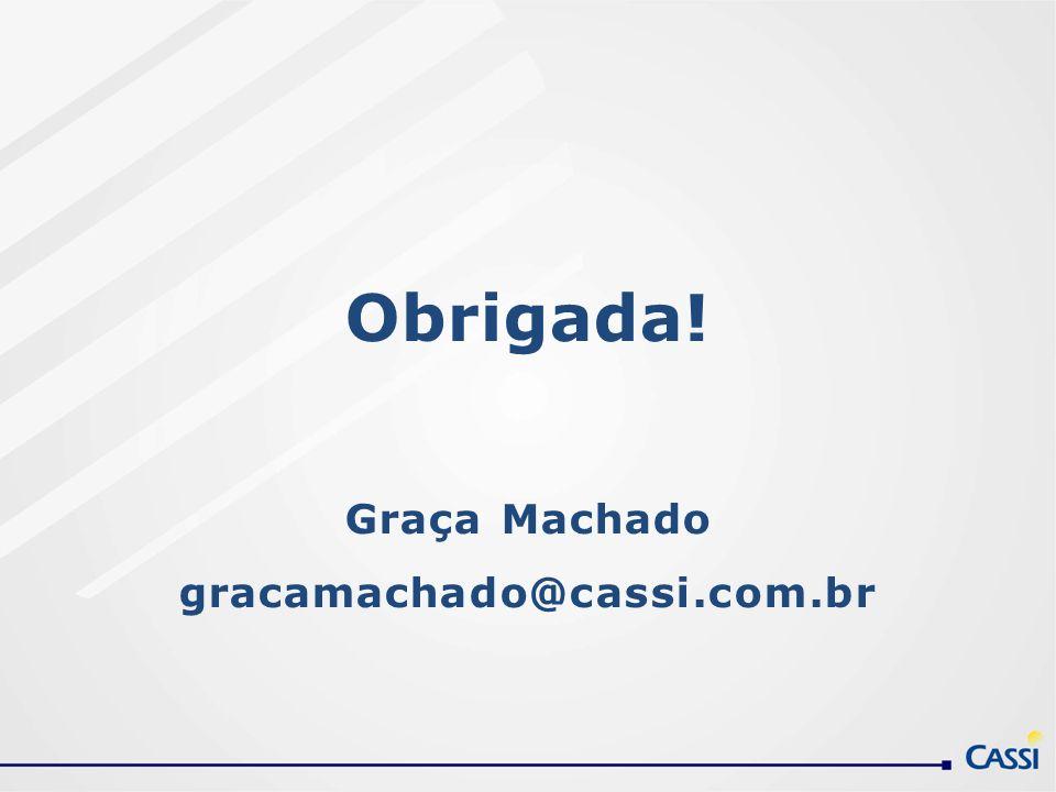 Obrigada! Graça Machado gracamachado@cassi.com.br