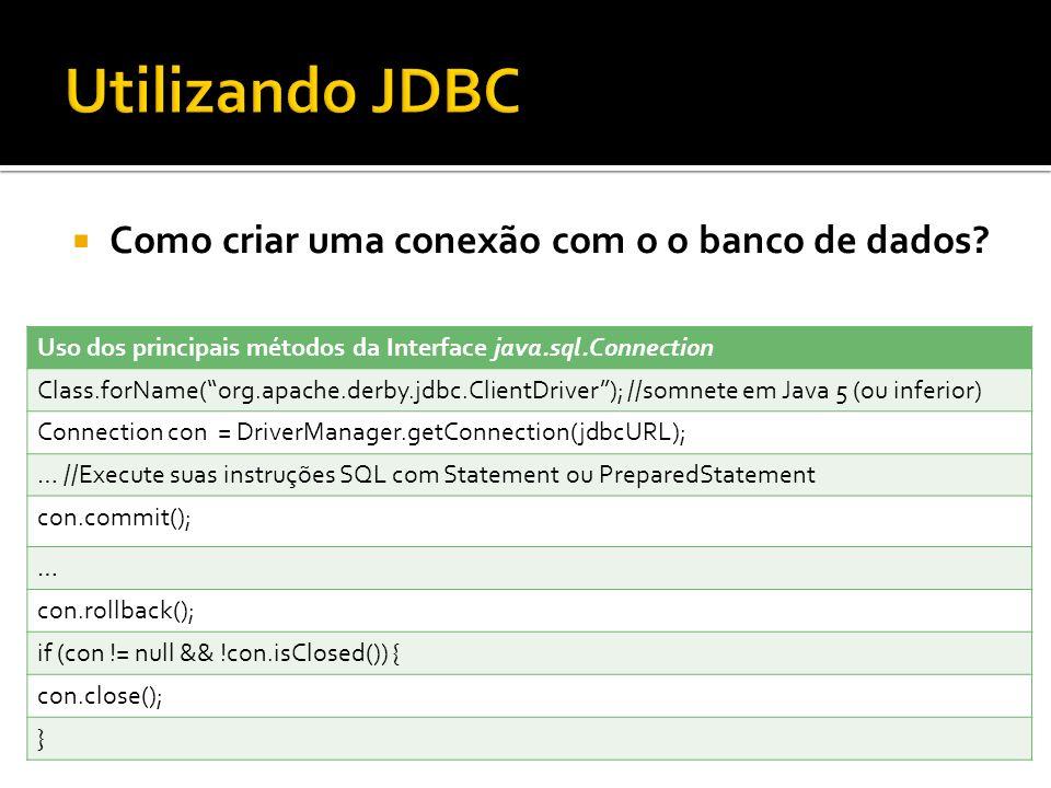 Utilizando JDBC Como criar uma conexão com o o banco de dados