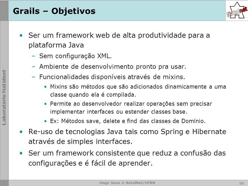 Grails – Objetivos Ser um framework web de alta produtividade para a plataforma Java. Sem configuração XML.