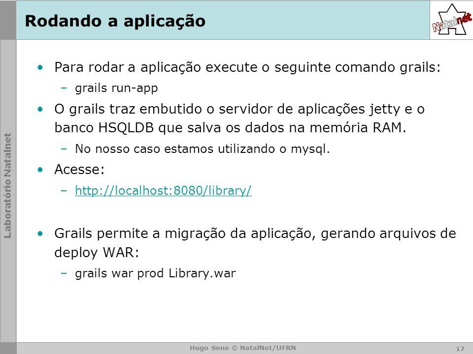 Rodando a aplicação Para rodar a aplicação execute o seguinte comando grails: grails run-app.