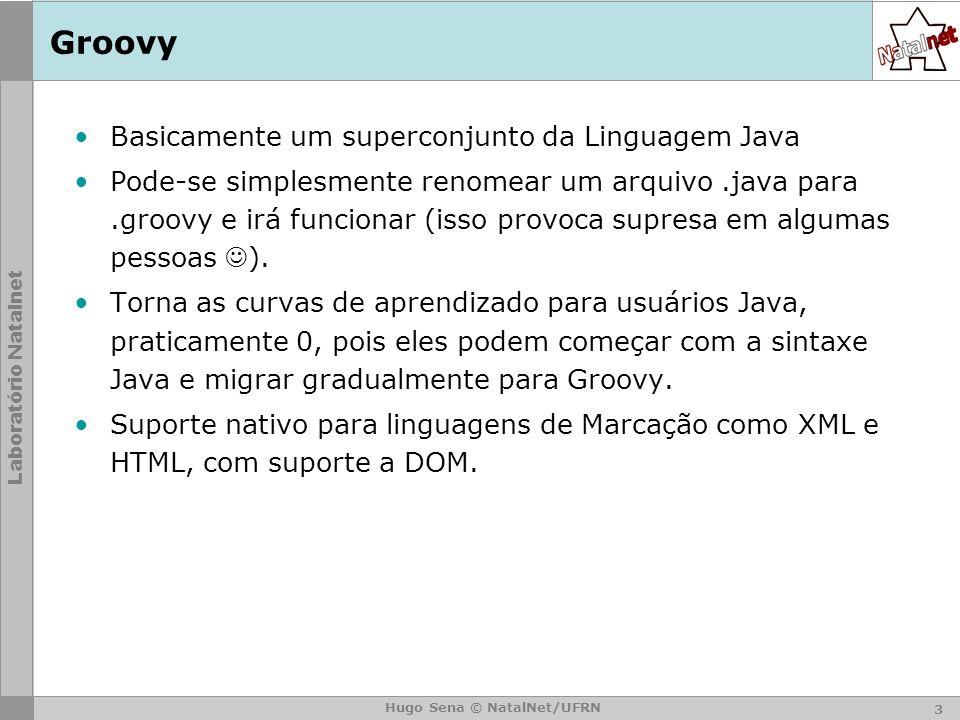 Groovy Basicamente um superconjunto da Linguagem Java