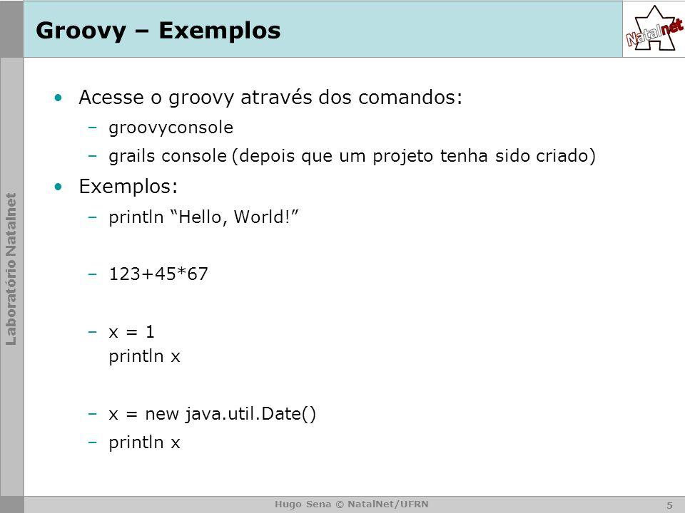 Groovy – Exemplos Acesse o groovy através dos comandos: Exemplos: