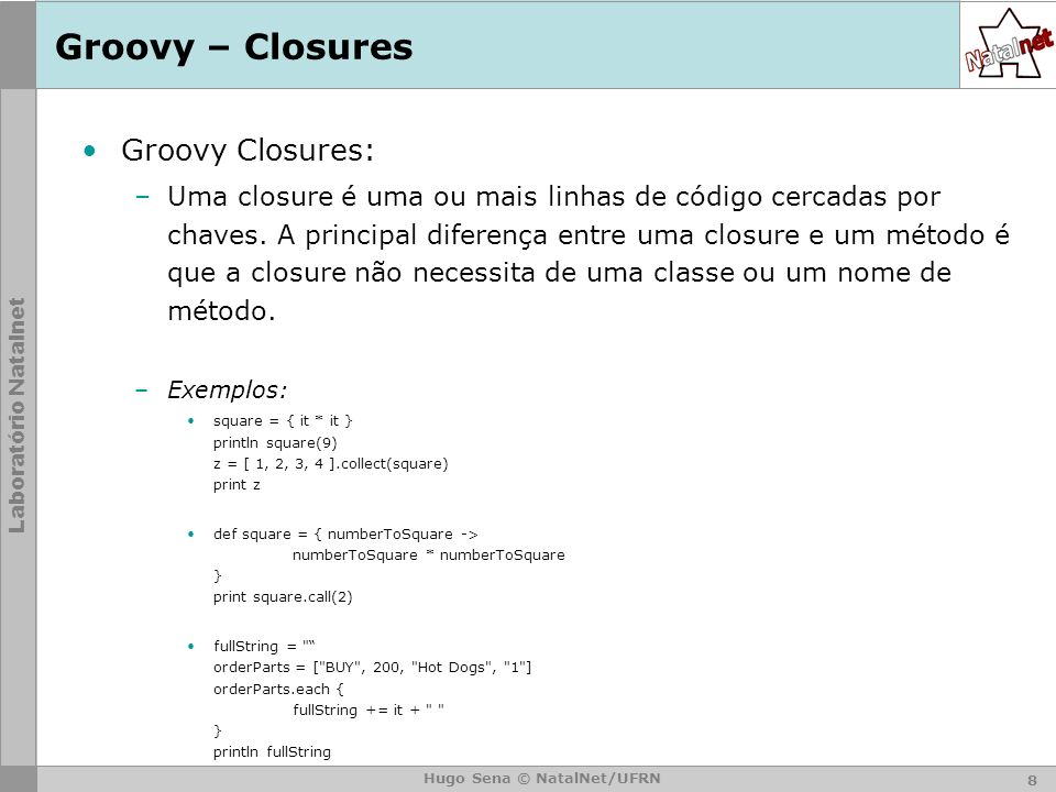 Groovy – Closures Groovy Closures: