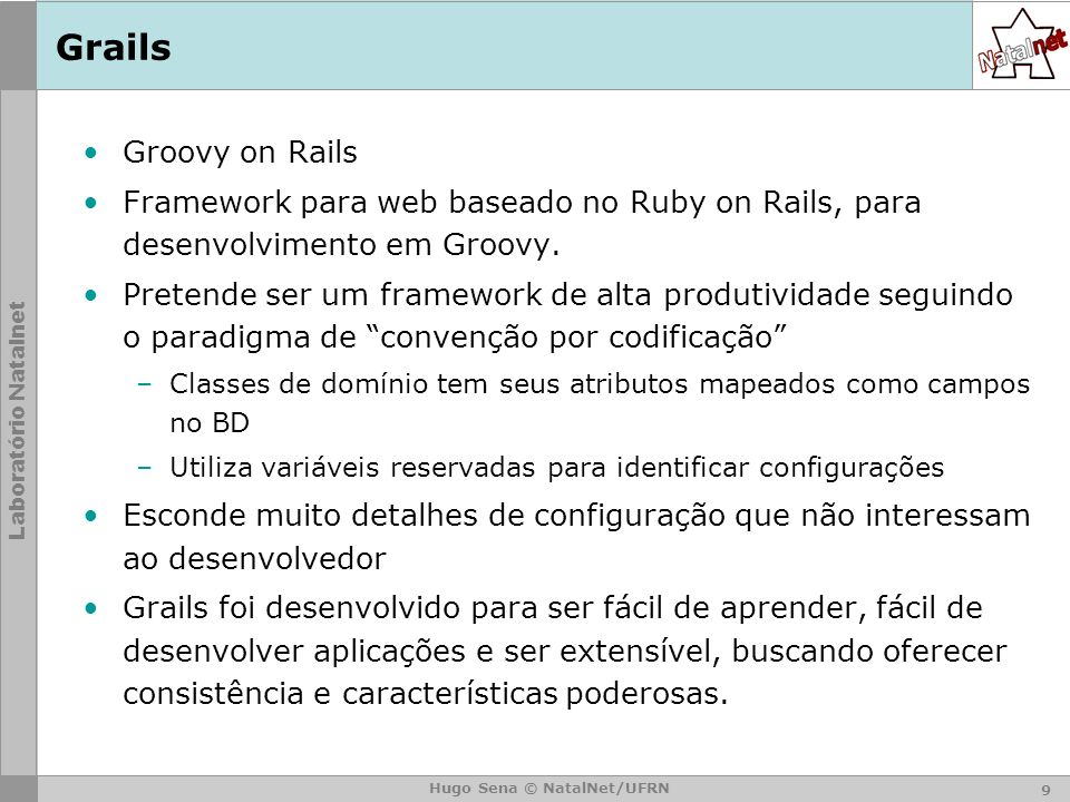 Grails Groovy on Rails. Framework para web baseado no Ruby on Rails, para desenvolvimento em Groovy.