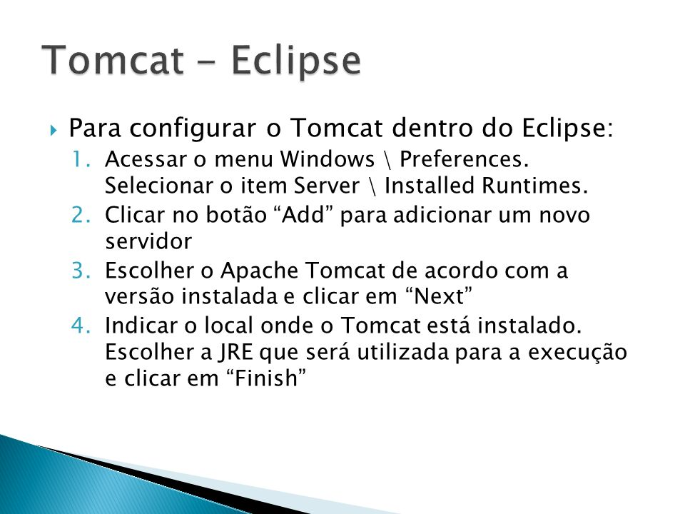 Tomcat - Eclipse Para configurar o Tomcat dentro do Eclipse: