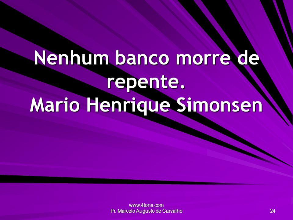 Nenhum banco morre de repente. Mario Henrique Simonsen