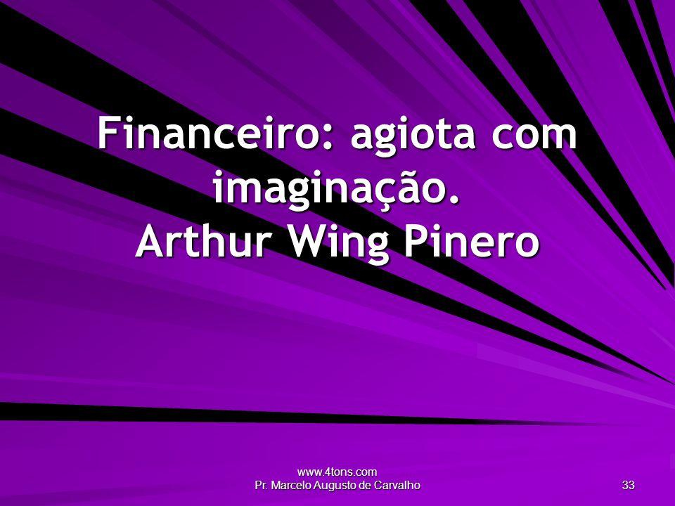 Financeiro: agiota com imaginação. Arthur Wing Pinero