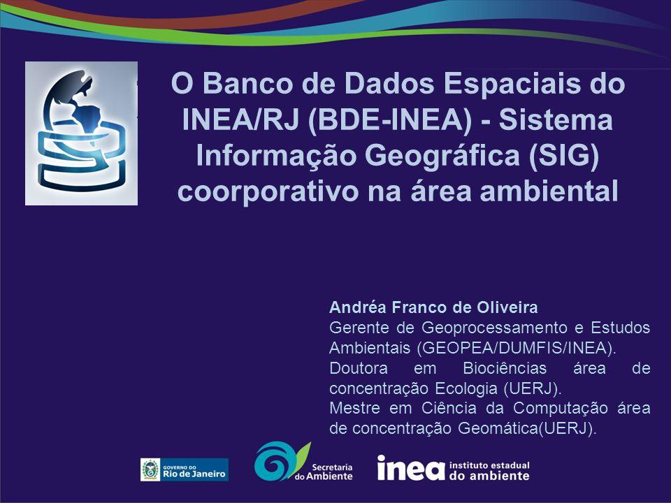 O Banco de Dados Espaciais do INEA/RJ (BDE-INEA) - Sistema Informação Geográfica (SIG) coorporativo na área ambiental
