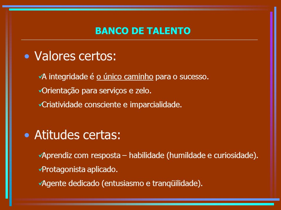 Valores certos: Atitudes certas: BANCO DE TALENTO