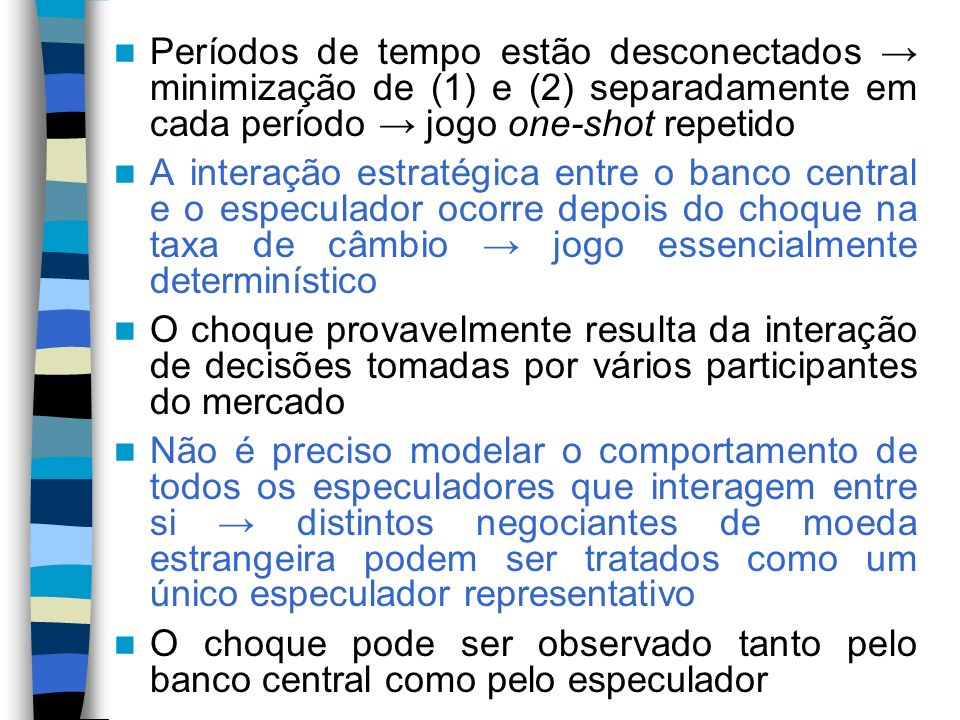 Períodos de tempo estão desconectados → minimização de (1) e (2) separadamente em cada período → jogo one-shot repetido