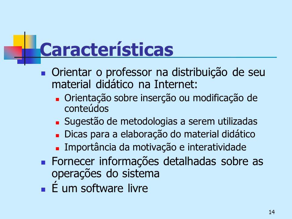 Características Orientar o professor na distribuição de seu material didático na Internet: Orientação sobre inserção ou modificação de conteúdos.