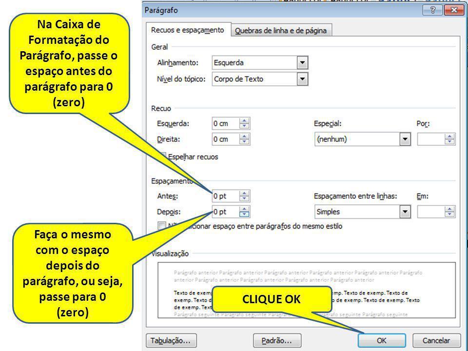 Na Caixa de Formatação do Parágrafo, passe o espaço antes do parágrafo para 0 (zero)