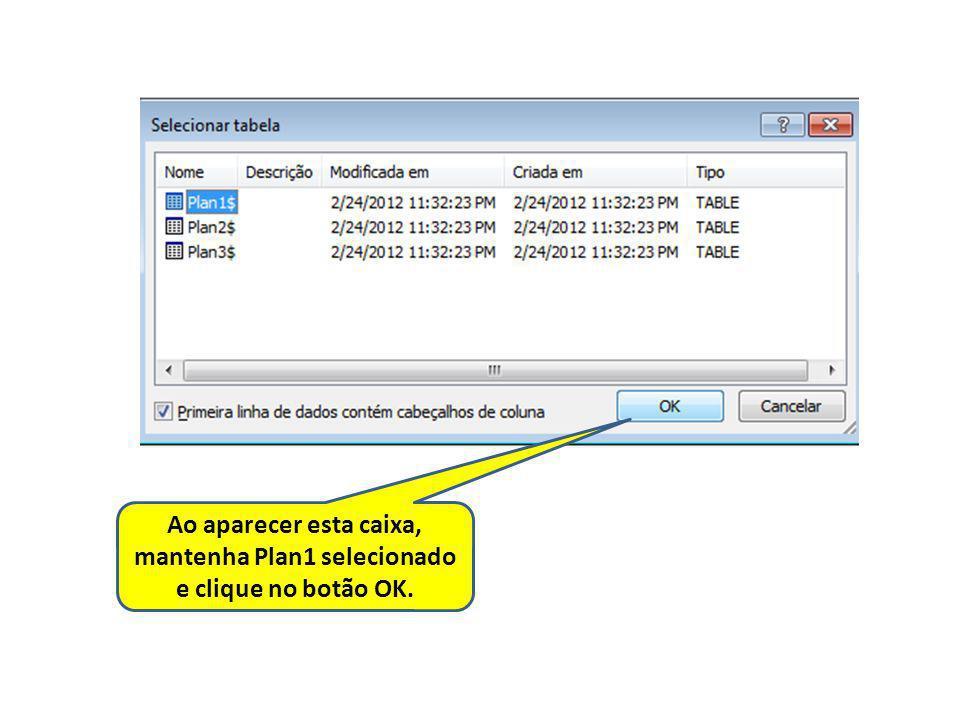 Ao aparecer esta caixa, mantenha Plan1 selecionado e clique no botão OK.