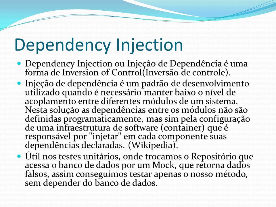 Dependency Injection Dependency Injection ou Injeção de Dependência é uma forma de Inversion of Control(Inversão de controle).