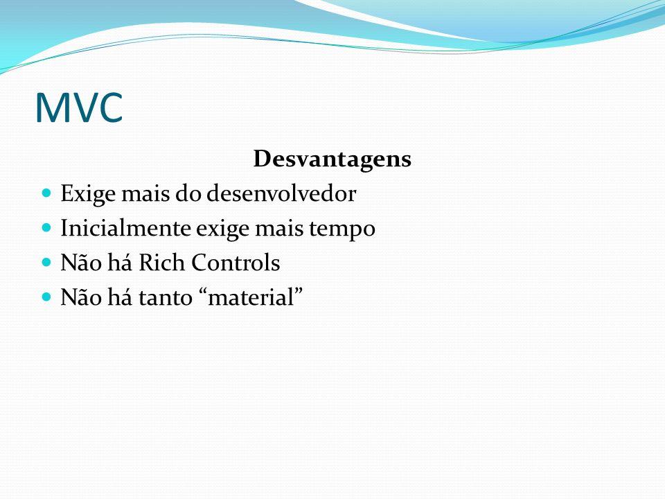 MVC Desvantagens Exige mais do desenvolvedor